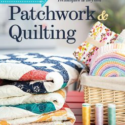 Patchwork Quilting, Visual Guide to Fabrics, Finishing and Beyond