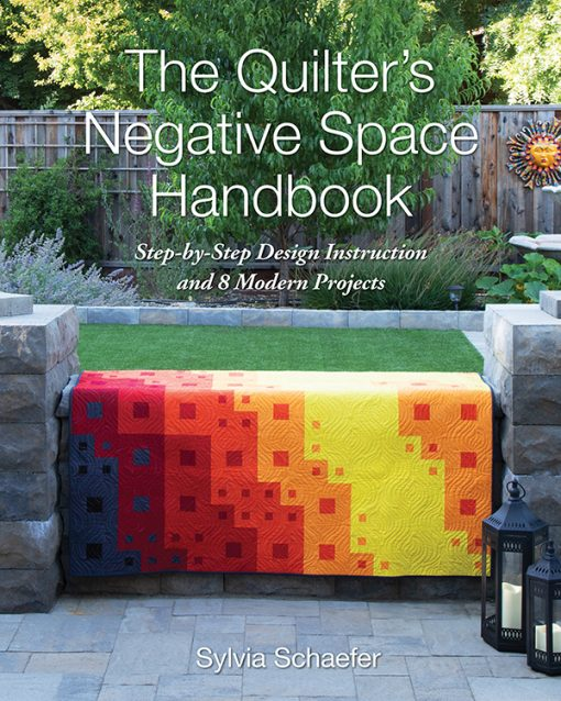 The Quilter's Negative Space Handbook, Step by Step Design Instruction and 8 Modern Projects